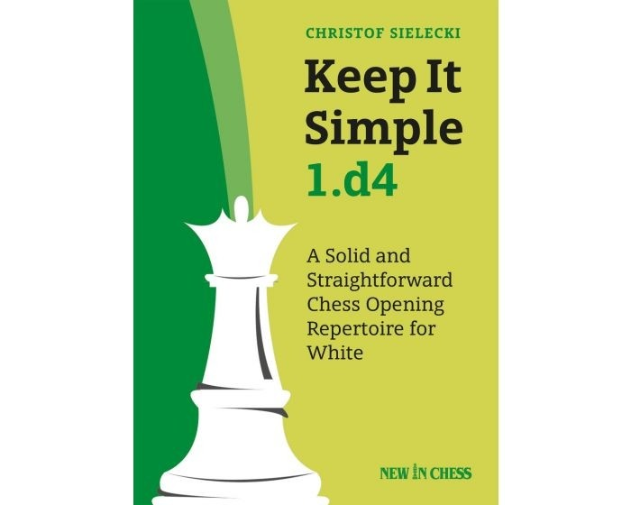 Keep it Simple 1.d4 by IM Christof Sielecki