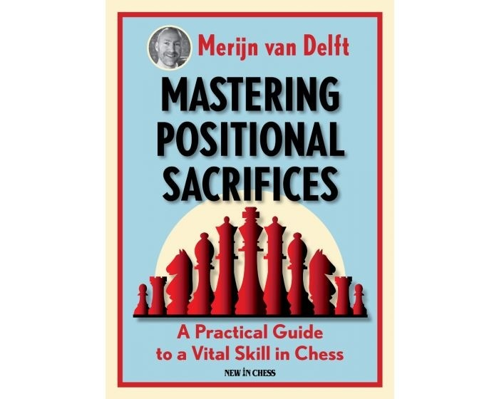 Mastering Positional Sacrifices: A Practical Guide to a Vital Skill in Chess