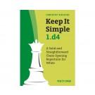 Keep it Simple 1.d4 by IM Christof Sielecki