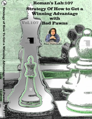 Roman's Lab Vol 107: Strategy of How to Get a Winning Advantage with Bad Pawns Part 2