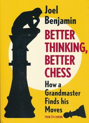 Better Thinking Better Chess by GM Joel Benjamin